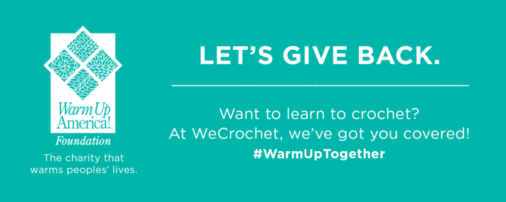 "Teal green box that has the Warm Up America! Foundation logo with a caption: ""The charity that warms peoples' lives."" Then white text that says ""Let's give back. Want to learn to crochet? At WeCrochet, we've got you covered. #WarmUpTogether"