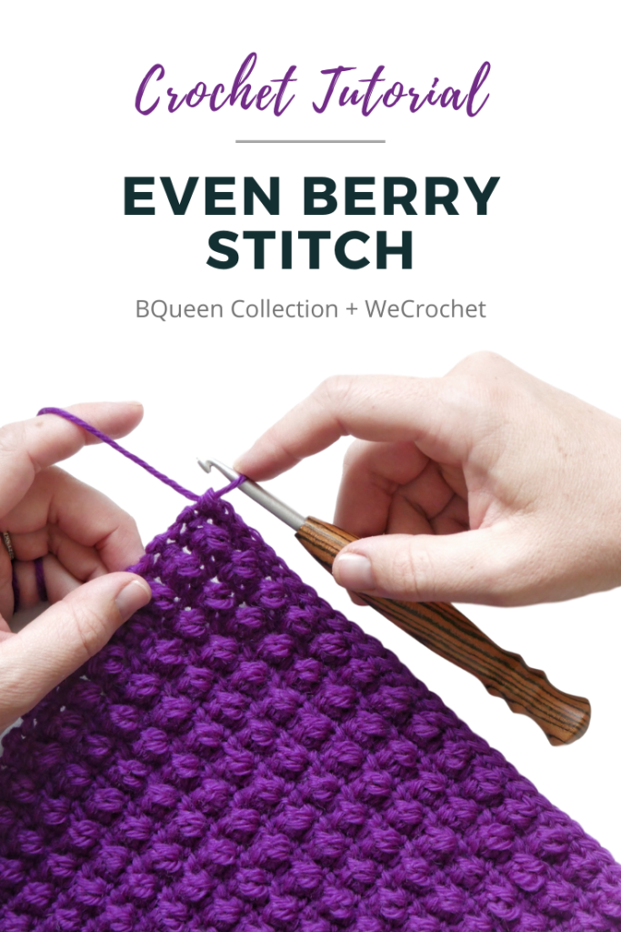 "Text at the top says: ""Crochet Tutorial, Even Berry Stitch, BQueen Collection + WeCrochet."" Underneath: Hands crocheting with a striped wooden crochet hook, on a white background: A purple crochet swatch featuring a textured stitch (the even berry stitch)."